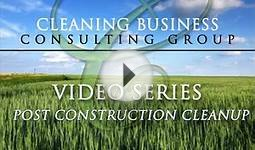 Cleaning Business Consulting Group: Post Construction